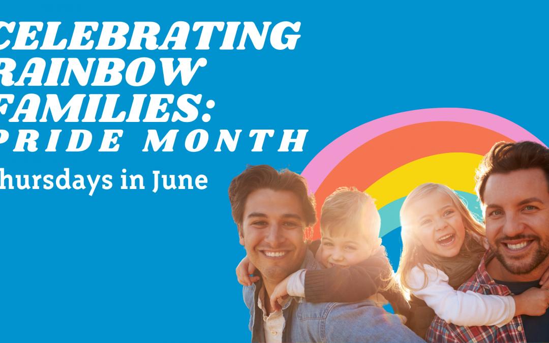 Celebrate Rainbow Families: Pride Month